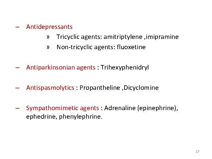 – Antidepressants » Tricyclic agents: amitriptylene , imipramine » Non-tricyclic agents: fluoxetine – Antiparkinsonian