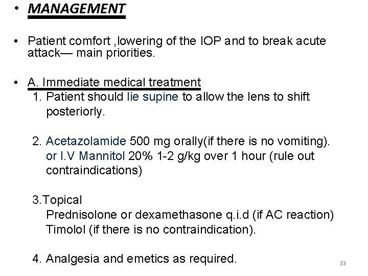 • MANAGEMENT • Patient comfort , lowering of the IOP and to break
