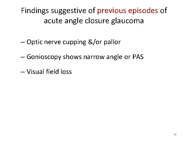 Findings suggestive of previous episodes of acute angle closure glaucoma – Optic nerve cupping