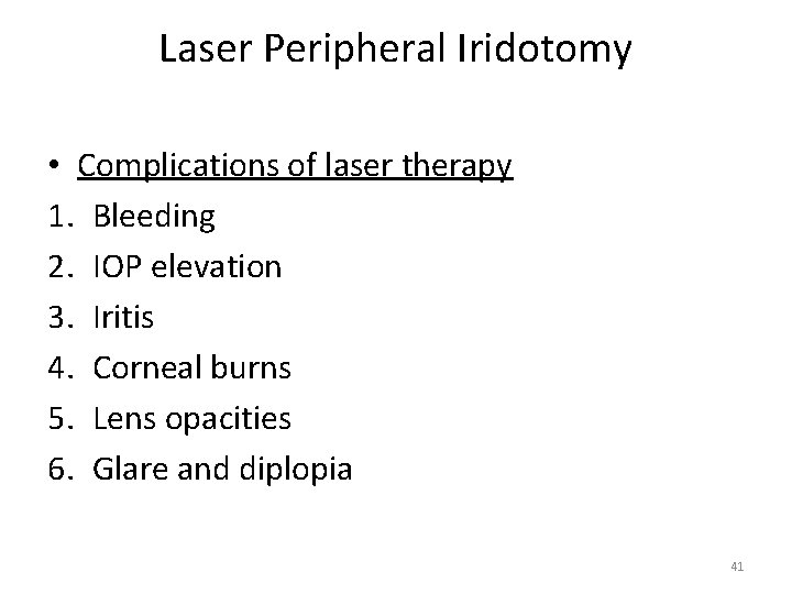 Laser Peripheral Iridotomy • Complications of laser therapy 1. Bleeding 2. IOP elevation 3.
