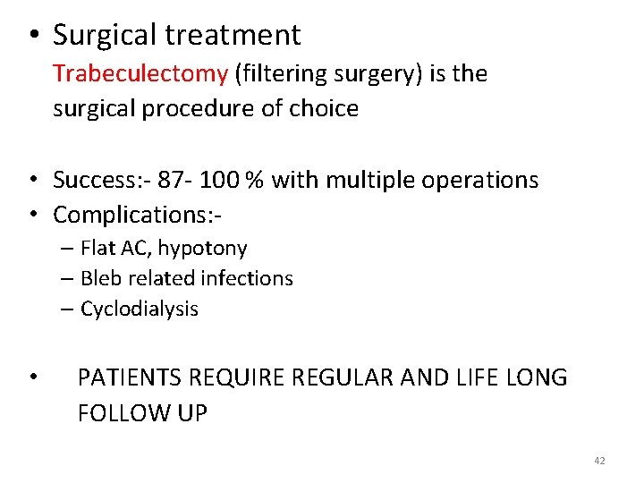 • Surgical treatment Trabeculectomy (filtering surgery) is the surgical procedure of choice •