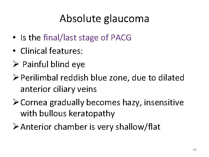 Absolute glaucoma • Is the final/last stage of PACG • Clinical features: Ø Painful
