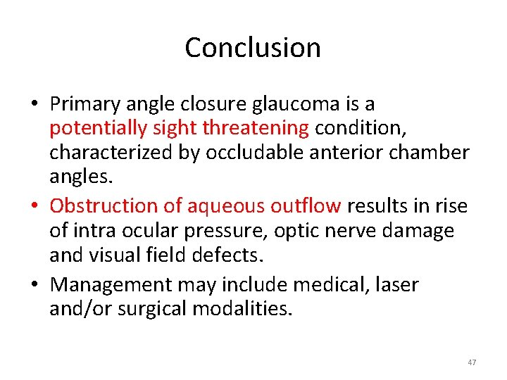 Conclusion • Primary angle closure glaucoma is a potentially sight threatening condition, characterized by