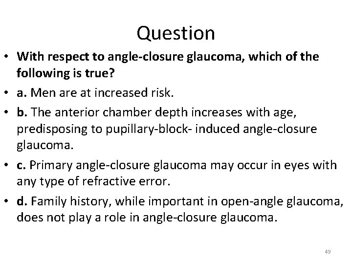 Question • With respect to angle-closure glaucoma, which of the following is true? •