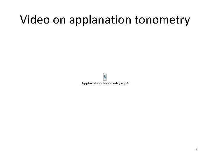 Video on applanation tonometry 6