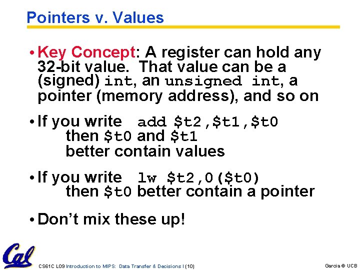 Pointers v. Values • Key Concept: A register can hold any 32 -bit value.