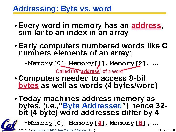 Addressing: Byte vs. word • Every word in memory has an address, similar to