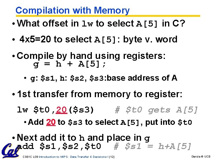 Compilation with Memory • What offset in lw to select A[5] in C? •