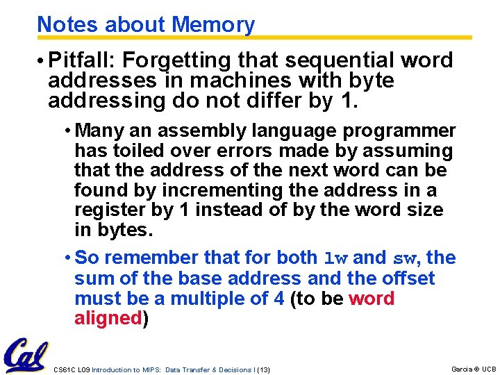Notes about Memory • Pitfall: Forgetting that sequential word addresses in machines with byte