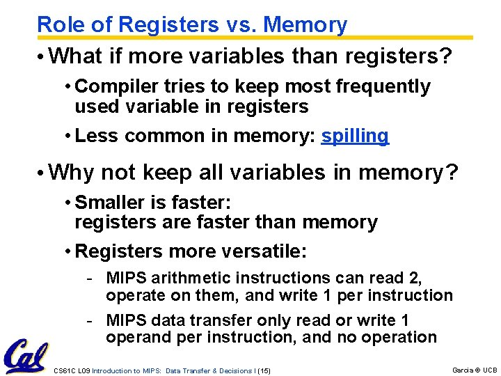 Role of Registers vs. Memory • What if more variables than registers? • Compiler
