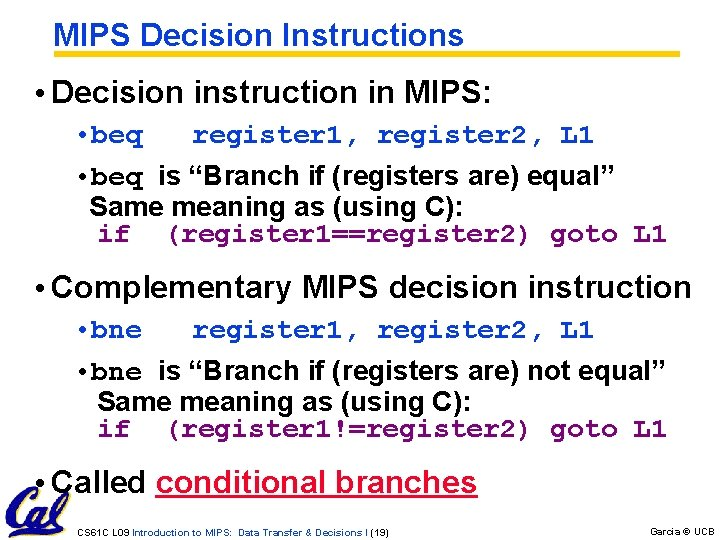 MIPS Decision Instructions • Decision instruction in MIPS: • beq register 1, register 2,