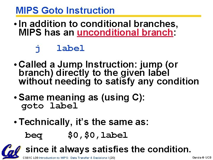 MIPS Goto Instruction • In addition to conditional branches, MIPS has an unconditional branch: