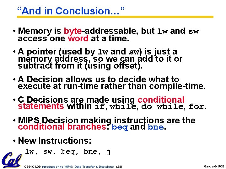 """""""And in Conclusion…"""" • Memory is byte-addressable, but lw and sw access one word"""