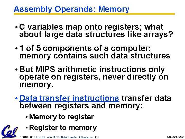 Assembly Operands: Memory • C variables map onto registers; what about large data structures