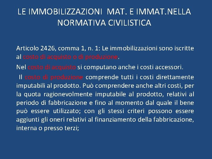 LE IMMOBILIZZAZIONI MAT. E IMMAT. NELLA NORMATIVA CIVILISTICA Articolo 2426, comma 1, n. 1: