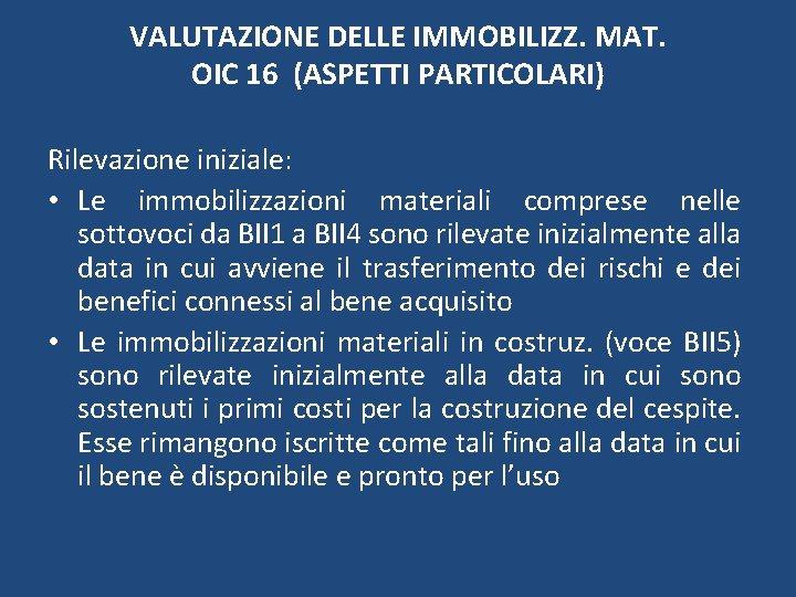 VALUTAZIONE DELLE IMMOBILIZZ. MAT. OIC 16 (ASPETTI PARTICOLARI) Rilevazione iniziale: • Le immobilizzazioni materiali