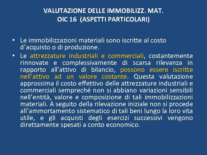 VALUTAZIONE DELLE IMMOBILIZZ. MAT. OIC 16 (ASPETTI PARTICOLARI) • Le immobilizzazioni materiali sono iscritte