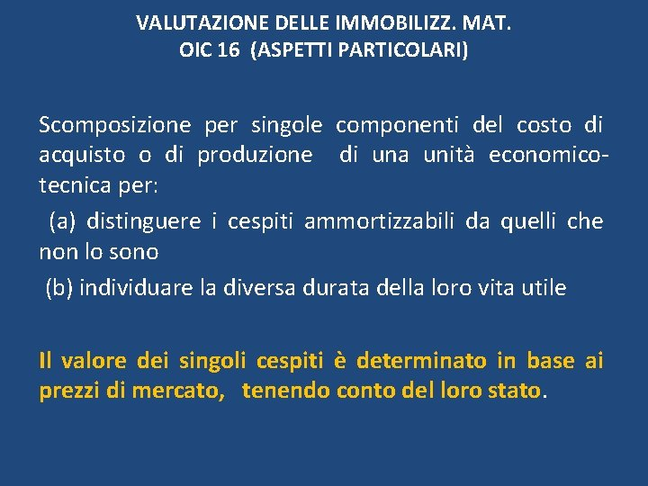 VALUTAZIONE DELLE IMMOBILIZZ. MAT. OIC 16 (ASPETTI PARTICOLARI) Scomposizione per singole componenti del costo