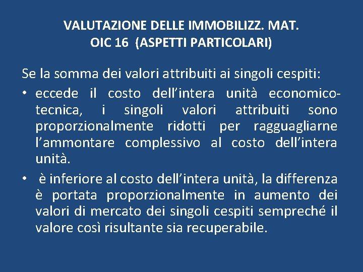 VALUTAZIONE DELLE IMMOBILIZZ. MAT. OIC 16 (ASPETTI PARTICOLARI) Se la somma dei valori attribuiti