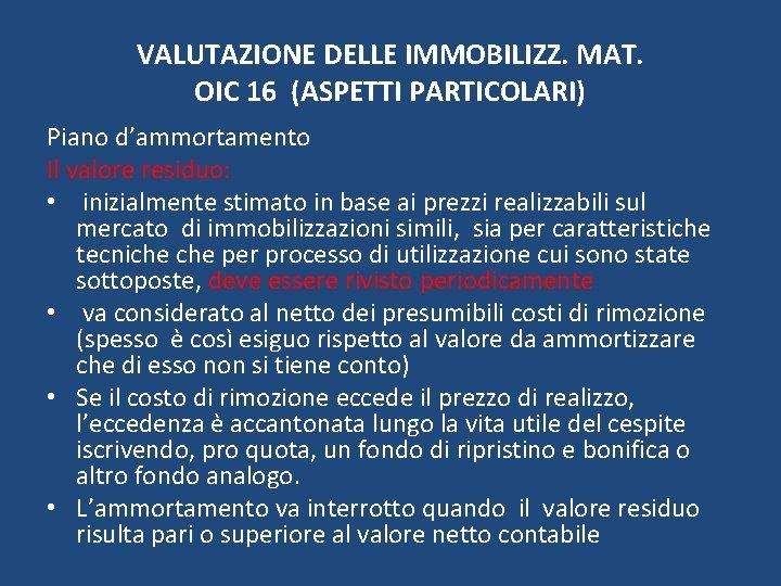 VALUTAZIONE DELLE IMMOBILIZZ. MAT. OIC 16 (ASPETTI PARTICOLARI) Piano d'ammortamento Il valore residuo: •