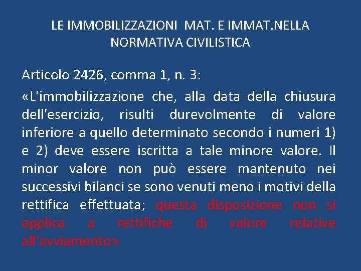 LE IMMOBILIZZAZIONI MAT. E IMMAT. NELLA NORMATIVA CIVILISTICA Articolo 2426, comma 1, n. 3: