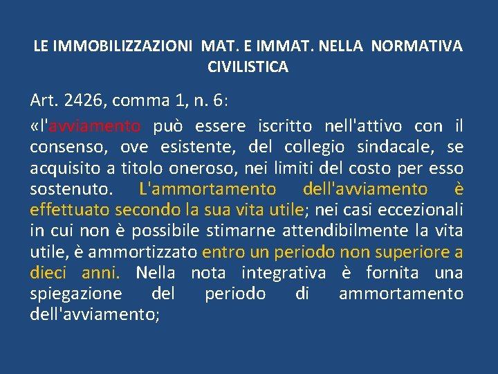 LE IMMOBILIZZAZIONI MAT. E IMMAT. NELLA NORMATIVA CIVILISTICA Art. 2426, comma 1, n. 6: