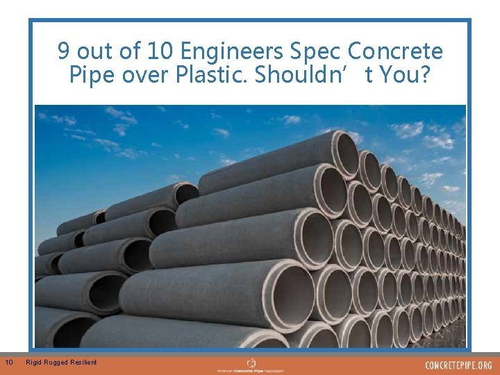 9 out of 10 Engineers Spec Concrete Pipe over Plastic. Shouldn't You? 10 Rigid