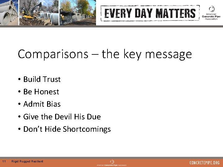Comparisons – the key message • Build Trust • Be Honest • Admit Bias