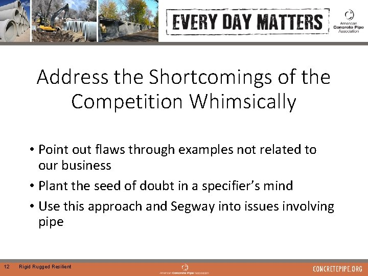 Address the Shortcomings of the Competition Whimsically • Point out flaws through examples not