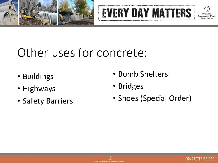 Other uses for concrete: • Buildings • Highways • Safety Barriers • Bomb Shelters