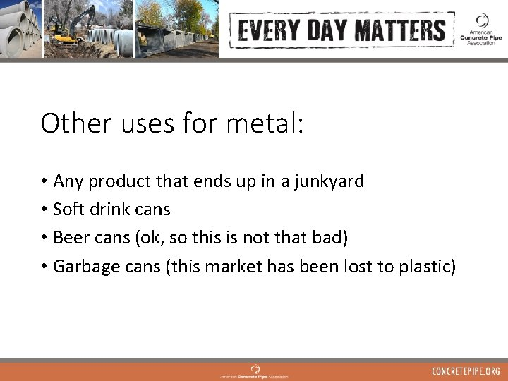 Other uses for metal: • Any product that ends up in a junkyard •