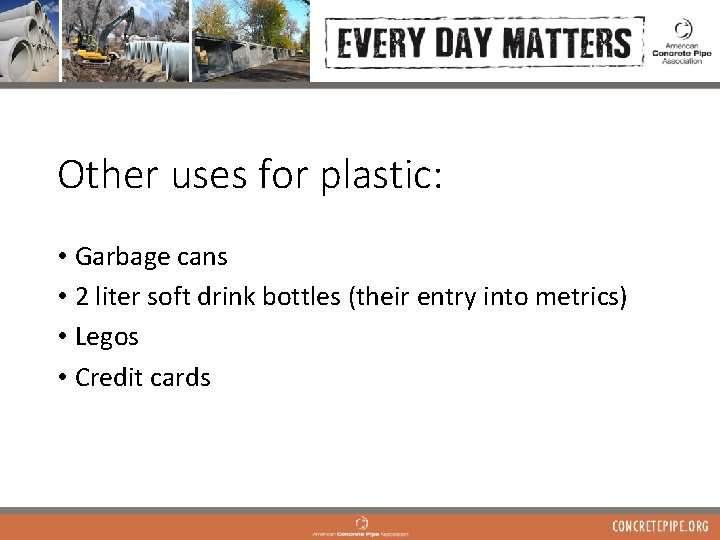 Other uses for plastic: • Garbage cans • 2 liter soft drink bottles (their