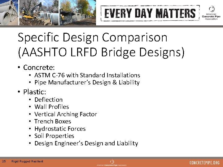 Specific Design Comparison (AASHTO LRFD Bridge Designs) • Concrete: • ASTM C-76 with Standard