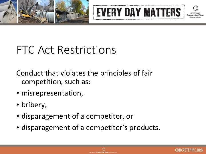 FTC Act Restrictions Conduct that violates the principles of fair competition, such as: •