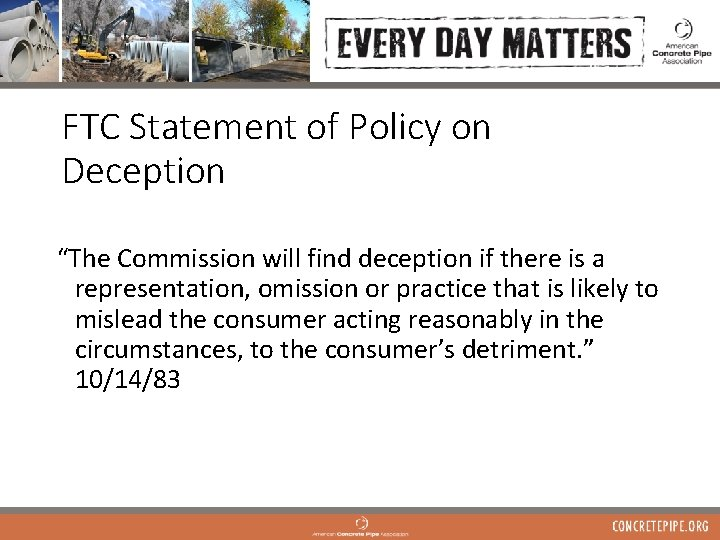 """FTC Statement of Policy on Deception """"The Commission will find deception if there is"""