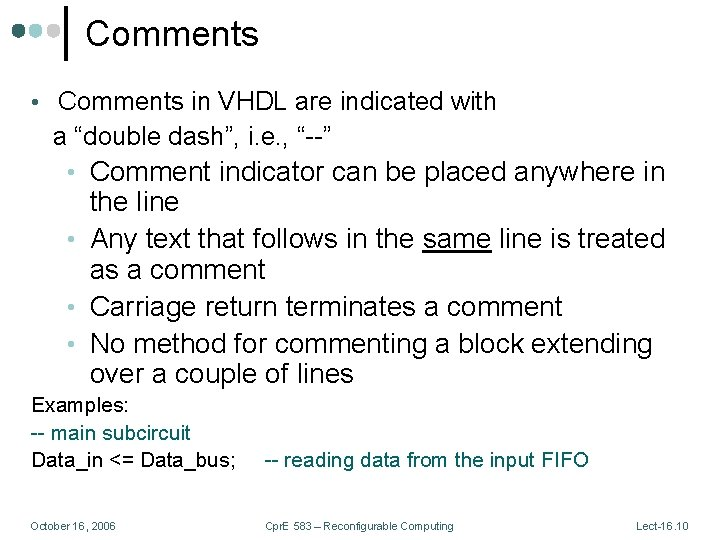 """Comments • Comments in VHDL are indicated with a """"double dash"""", i. e. ,"""