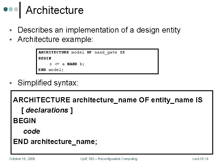 Architecture • Describes an implementation of a design entity • Architecture example: ARCHITECTURE model