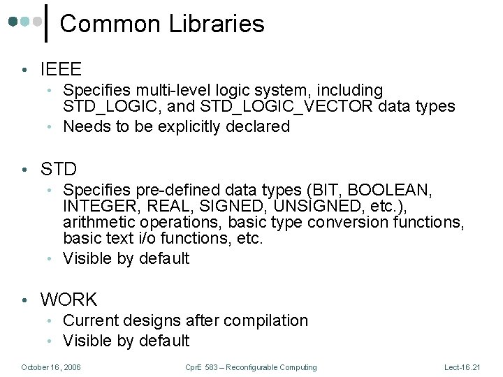 Common Libraries • IEEE • Specifies multi-level logic system, including STD_LOGIC, and STD_LOGIC_VECTOR data