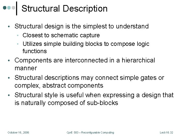 Structural Description • Structural design is the simplest to understand • Closest to schematic