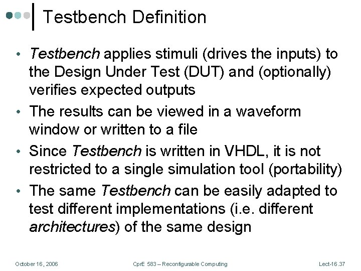 Testbench Definition • Testbench applies stimuli (drives the inputs) to the Design Under Test