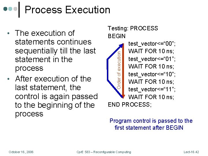 Process Execution statements continues sequentially till the last statement in the process • After