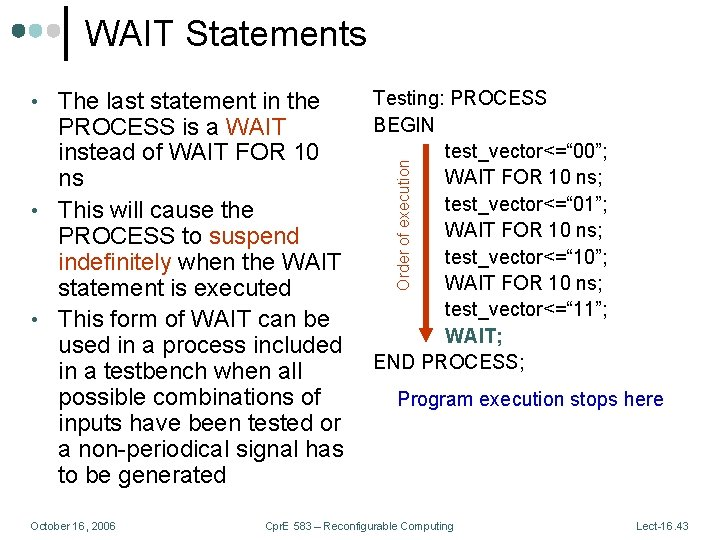 WAIT Statements PROCESS is a WAIT instead of WAIT FOR 10 ns • This