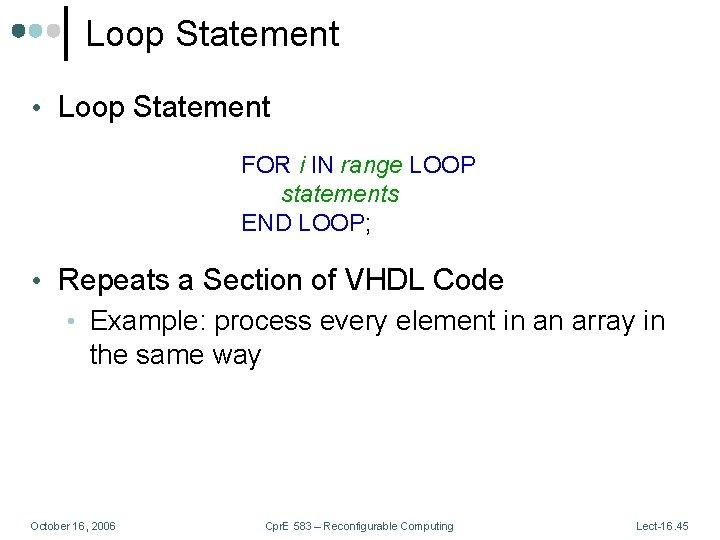Loop Statement • Loop Statement FOR i IN range LOOP statements END LOOP; •
