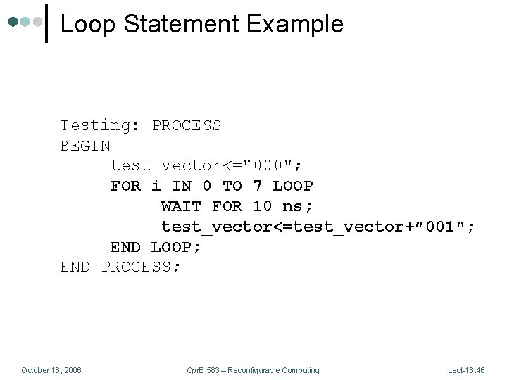 """Loop Statement Example Testing: PROCESS BEGIN test_vector<=""""000""""; FOR i IN 0 TO 7 LOOP"""
