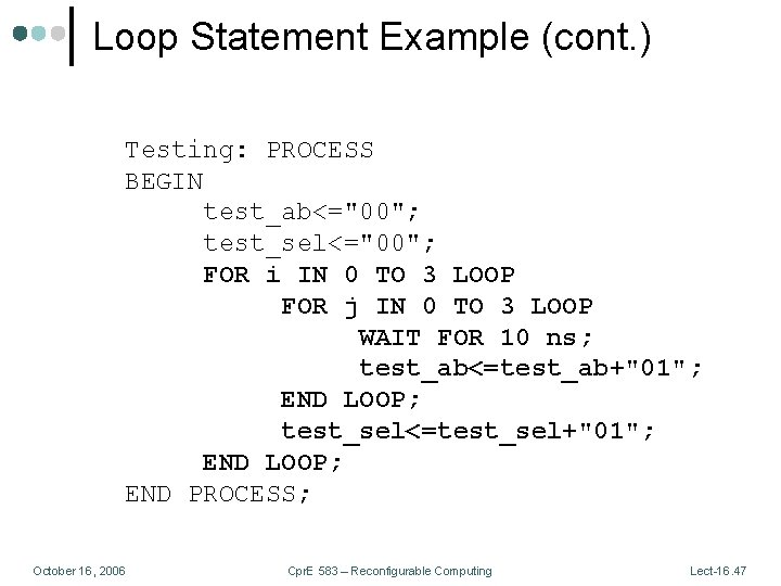 """Loop Statement Example (cont. ) Testing: PROCESS BEGIN test_ab<=""""00""""; test_sel<=""""00""""; FOR i IN 0"""
