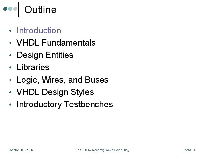 Outline • Introduction • VHDL Fundamentals • Design Entities • Libraries • Logic, Wires,