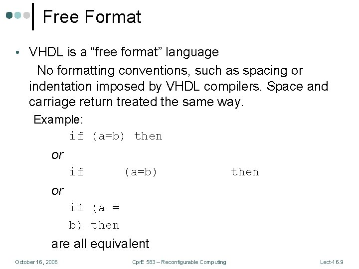 """Free Format • VHDL is a """"free format"""" language No formatting conventions, such as"""