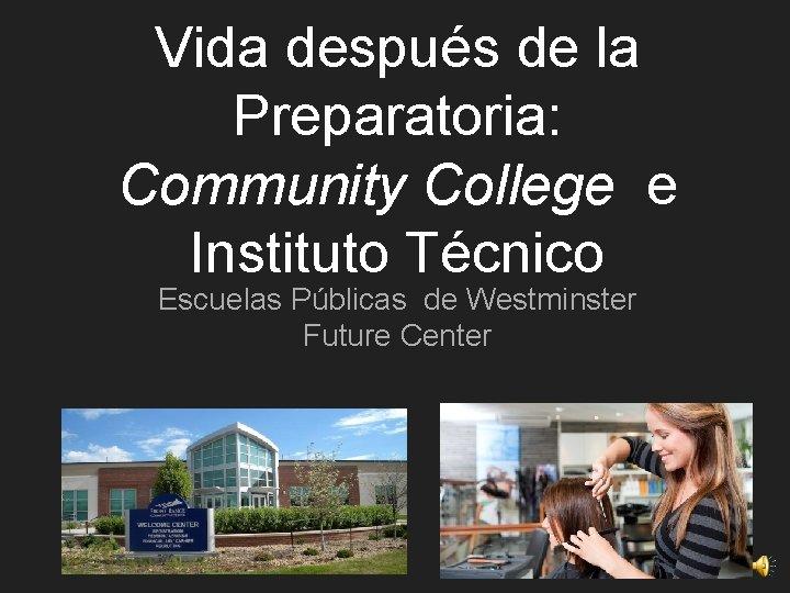 Vida después de la Preparatoria: Community College e Instituto Técnico Escuelas Públicas de Westminster