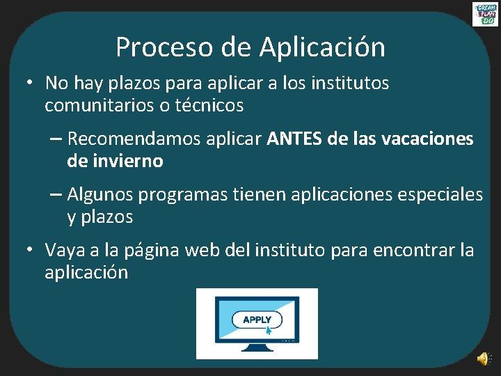 Proceso de Aplicación • No hay plazos para aplicar a los institutos comunitarios o
