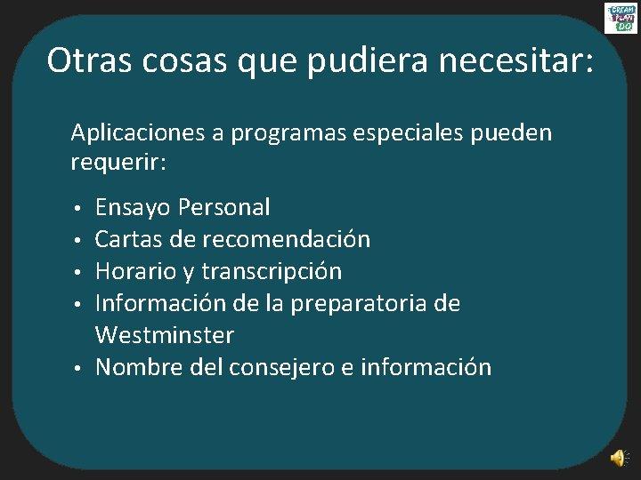 Otras cosas que pudiera necesitar: Aplicaciones a programas especiales pueden requerir: • • •